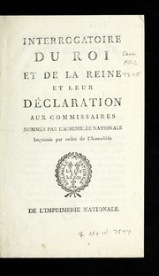 Interrogatoire du roi et de la reine : et leur déclaration aux commissaires nommés par l-Assemblée nationale ; imprimés par ordre de l-Assemblée.