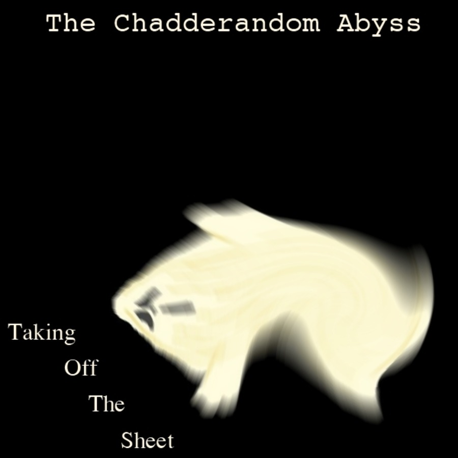 The Chadderandom Abyss - Taking Off The Sheet : Free