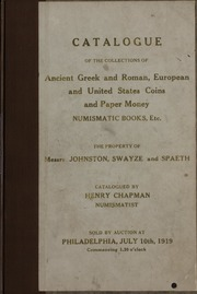 CATALOGUE OF THE COLLECTIONS OF ANCIENT GREEK AND ROMAN, EUROPEAN AND UNITED STATES COINS AND PAPER MONEY, NUMISMATIC BOOKS, ETC. THE PROPERTY OF MESSRS. JOHNSTON, SWAYZE AND SPAETH.