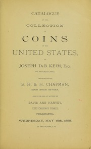 CATALOGUE OF THE COLLECTION OF COINS OF THE UNITED STATES, OF JOSEPH DEB. KEIM, ESQ., OF PHILADELPHIA.