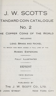 J.W. Scott's Standard Catalogue No. 2: Coins of the World, Copper, Nickel, Brass, and Imperial Bronze, 1913 Edition
