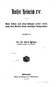 Kaiser Heinrich IV: Sein Leben und seine Kämpfe1050-1106 nach dem Arteile ...