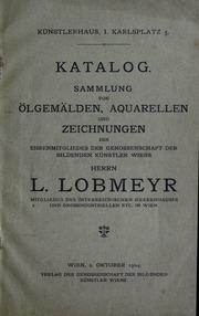 Katalog, Sammlung von Ölgemälden, Aquarellen und Zeichnungen des Ehrenmitgliedes der Genossenschaft der Bildenden Künstler Wiens Herrn L. Lobmeyer : Wien, 2. Oktober 1904