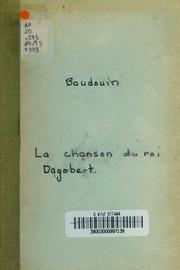 La chanson du roi dagobert premiere chansonnee (classic reprint)