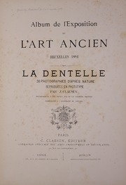 La dentelle : 30 photographies d'apres nature reproduites en phototypie / par J. Claesen, accompagnees d'une notice par Mr. le chanoine Reusens ..; At head of title: Album de l'Exposition de l'art ancien, Bruxelles, 1884