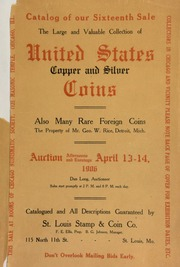 Catalog of our sixteenth sale : the large and valuable collection of United States copper and silver coins, also many rare foriegn coins, the property of Mr. Geo. W. Rice, Detroit, Mich. ... [04/13/1906]