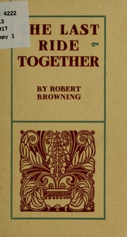 the last ride together by robert Get an answer for 'in the poem the last ride together by robert browning, what do stanzas 6-8 mean' and find homework help for other literature questions at enotes.