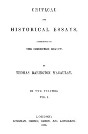 macaulay critical and historical essays vol. 2 In his early years after leaving cambridge, macaulay was active in the  wrote  his most famous work -- the five-volume (but still lightweight) history of england.