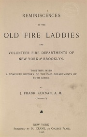 Reminiscences of the old fire laddies and volunteer fire departments of New York and Brooklyn. Together with a complete history of the paid departments of both cities