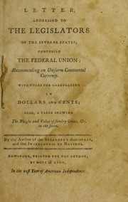 Letter, addressed to the legislators of the several states, composing the federal union ; recommending an uniform continental currency : With rules for calculating in dollars and cents ; also, a table shewing the weight and value of sundry coins, &c. in the same