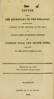 Letter from the Secretary of the Treasury transmitting a report of the director of the mint, of assays made of several species of foreign gold and silver coins, pursuant to the act of April 29, 1816