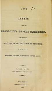Letter from the Secretary of the Treasury, transmitting a report of the directors of the Mint, of assays made of several species of foreign silver coins. : January 17, 1821.