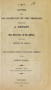 Letter from the Secretary of the Treasury, transmitting a report of the director of the Mint, giving the result of assays of the several foreign coins still current in the United States ...