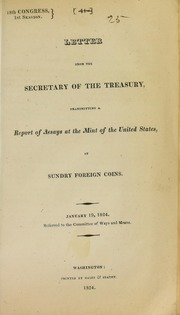Letter from the Secretary of the Treasury, transmitting a report of assays at the Mint of the United States, of sundry foreign coins. : January 19, 1824. Referred to the Committee of Ways and Means