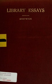 library essays papers related to the work of public libraries  library essays papers related to the work of public libraries bostwick arthur elmore 1860 1942 streaming internet archive