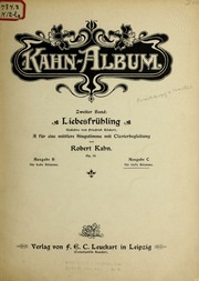 Liebesfrühling von Friedrich Rückert. Siebzehn Gedichte für eine Singstimme mit Klavier-begleitung. Componirt von Robert Kahn. Op. 34.