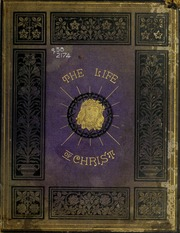 The life of Our Lord and Saviour Jesus Christ  together with the         Christ   together with the lives of his holy apostles  evangelists  and other primitive martyrs  and a dissertation on the evidences of Christianity
