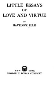 little essays of love and virtue Little essays of love and virtue by ellis, havelock, 1859-1939 - free download as pdf file (pdf), text file (txt) or read online for free.