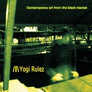 Yogi Rulez Contemporary Art From The Black Market