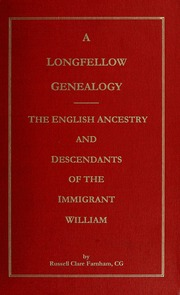A Longfellow genealogy : comprising the English ancestry and descendants of the immigrant William Longfellow of Newbury, Massachusetts, and Henry Wadsworth Longfellow
