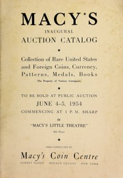 Macy's inaugural auction catalog : collection of rare United States and foreign coins, currency, patterns, medals, books, the property of various consignors ... [06/04-05/1954]