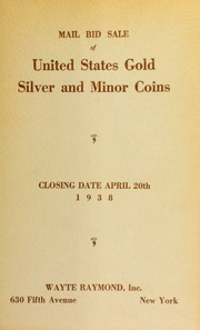 Mail bid sale : United States gold, silver and minor coins ... including a silver series in unusually choice condition and a fine collection of coins from the branch mints. [04/20/1938]