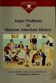 major problems in mexican american history documents and essays  major problems in mexican american history documents and essays vargas zaragosa streaming internet archive