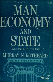 Man, Economy and State: A Treatise on Economic Principles, Rothbard, Murray