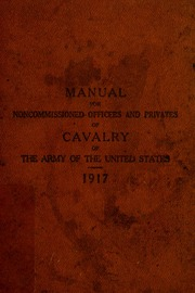 Manual for noncommissioned officers and privates in infantry of the army of the United States, 1917.