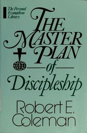 plan of discipleship The master plan of evangelism study outline by robert e coleman i introduction: 6 the disciples first followed before they understood (p55) 7.