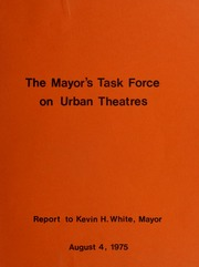 The Mayor's Task Force on Urban Theatres : report to Kevin H. White, Mayor