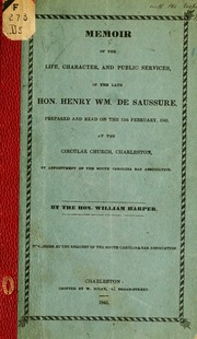 Memoir of the life, character, and public services, of the late Hon. Henry Wm. De Saussure