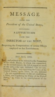 Message from the President of the United States, inclosing a letter to him from the Director of the Mint : respecting the compensations of certain officers employed on that establishment : 20th April, 1802 ...