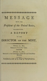 Message from the President of the United States, transmitting a report from the Director of the Mint : February 20, 1801 ...
