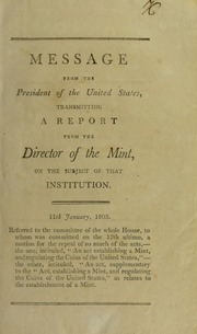 Message from the President of the United States, transmitting a report from the Director of the Mint : on the subject of that institution : 11th January, 1803