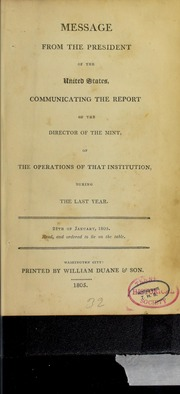 Message from the President of the United States, communicating the report of the Director of the Mint, of the operations of that institution during the last year : 25th of January, 1805