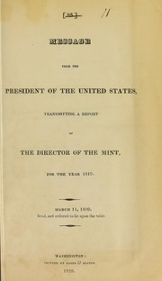 Message from the President of the United States, transmitting a report of the director of the Mint, for the year 1819. : March 11, 1820. Read, and ordered to lie upon the table