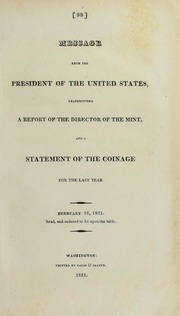 Message from the president of the United States, transmitting a report of the director of the Mint, and a statement of the coinage for the last year. : February 16, 1821. Read, and ordered to lie upon the table