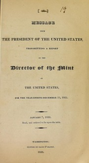 Message from the president of the United States, transmitting a report of the director of the Mint, of the operations of that institution for the year ending December 31, 1821 ...