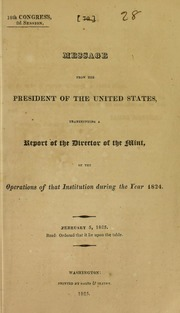 Message from the president of the United States, transmitting a report of the director of the Mint, of the operations of that institution during the year 1824 ...