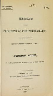 Message from the president of the United States, transmitting a report relative to the result of an assay of foreign coins, in compliance with a resolution of the Senate. : January 18, 1827.