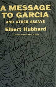 a message to garcia and other essays elbert hubbard  borrow a message to garcia and other essays