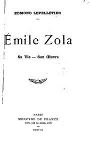 Émile Zola : sa vie, son oeuvre