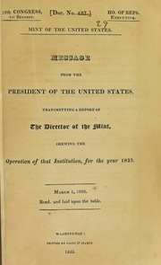 Mint of the United States. : Message from the president of the United States, transmitting a report of the director of the Mint, shewing the operation of that institution, for the year 1825 ...