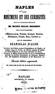 Naples, ses monumens et ses curiosités, avec un catalogue détaillé du Musée royal bourbon, suivi d-une description d-Herculanum, Pompéi, Stabies, Pestum, Pouzzoles, Cumes, Baïa, Capoue etc