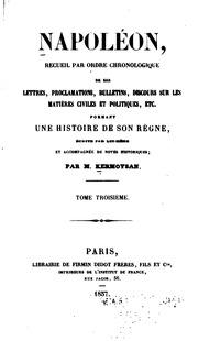 Vol 3: Napoléon, recueil par ordre chronologique de ses lettres, proclamations, bulletins, discours sur les matières civiles et politiques, etc., formant une histoire de son règne, écrite par lui-même, et accompagnée