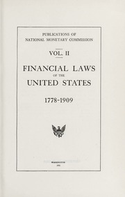 Publications of National Monetary Commission, Volume II: Financial Laws of the United States, 1778-1909