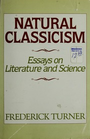 "natural classicism essays on literature and science As of january, 2009, i have written 29 books  natural classicism: essays on literature and science  eventually fred settled for ""natural classicism"" as."