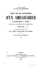 Vol 1: Neuf ans de souvenirs d-un ambassadeur d-Autriche à Paris sous le second empire, 1851-1859