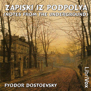 notes from underground by fyodor dostoevsky Notes from the underground by fyodor dostoevsky home / literature / notes from the underground / characters /  the underground man yells at her, tells her she's .